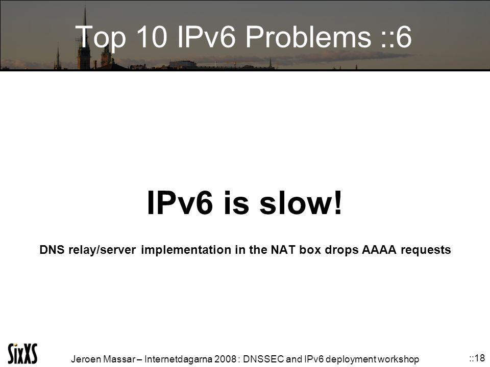 Jeroen Massar – Internetdagarna 2008 : DNSSEC and IPv6 deployment workshop ::18 Top 10 IPv6 Problems ::6 IPv6 is slow.
