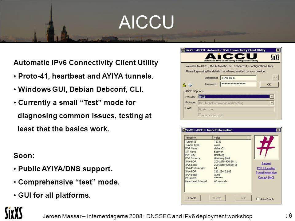Jeroen Massar – Internetdagarna 2008 : DNSSEC and IPv6 deployment workshop ::6 AICCU Automatic IPv6 Connectivity Client Utility Proto-41, heartbeat and AYIYA tunnels.