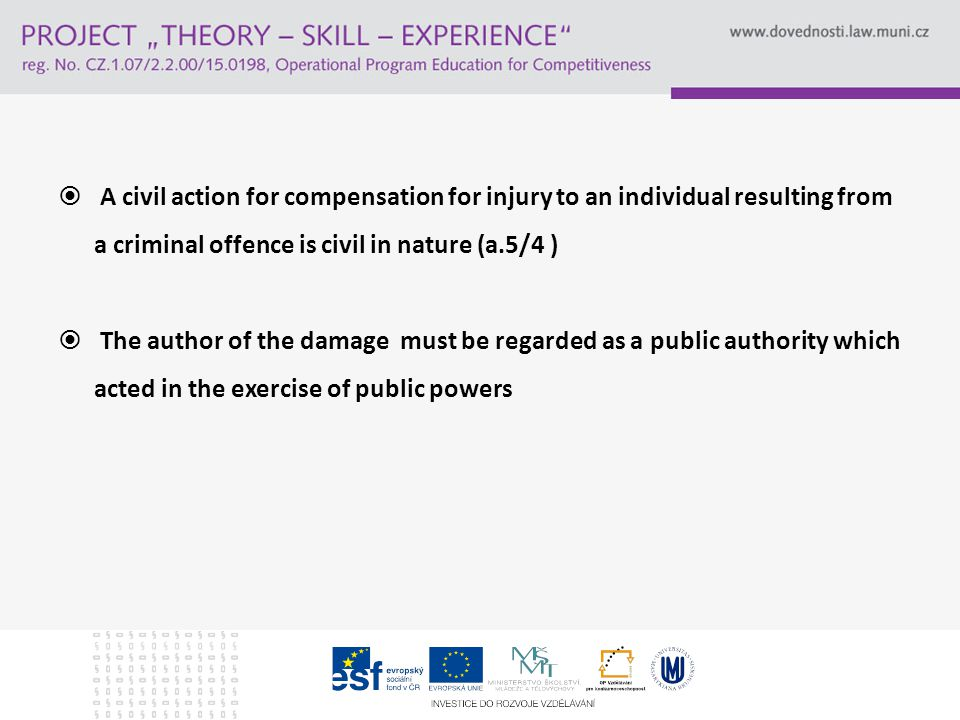  A civil action for compensation for injury to an individual resulting from a criminal offence is civil in nature (a.5/4 )  The author of the damage must be regarded as a public authority which acted in the exercise of public powers