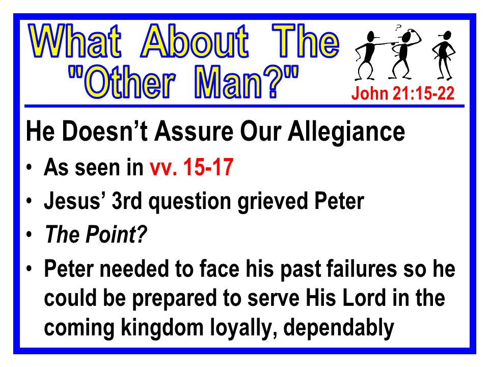 John 21:15-22 He Doesn't Assure Our Allegiance As seen in vv.
