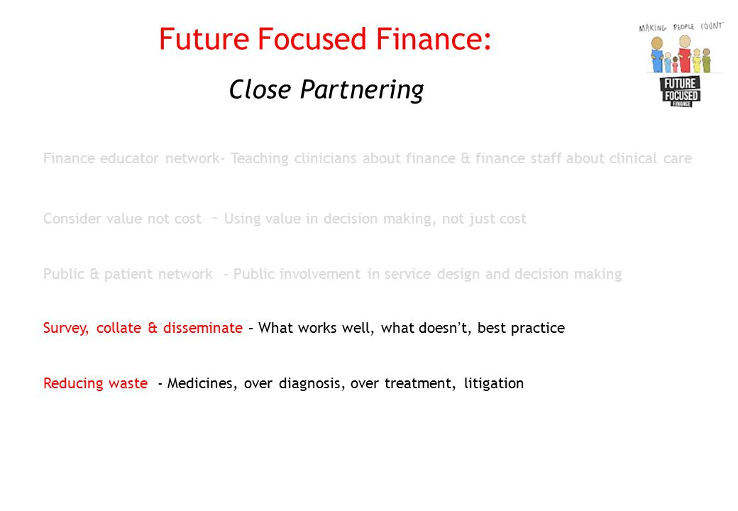 Future Focused Finance: Close Partnering Finance educator network- Teaching clinicians about finance & finance staff about clinical care Consider valu