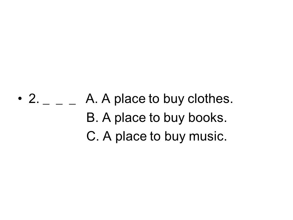 2. ___ A. A place to buy clothes. B. A place to buy books. C. A place to buy music.