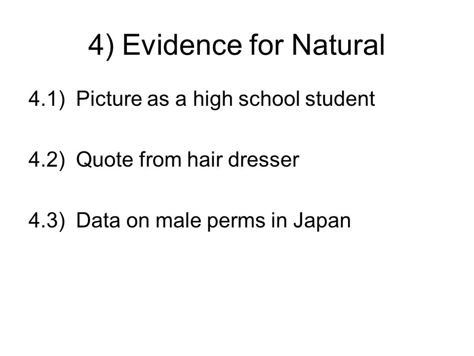 4) Evidence for Natural 4.1)Picture as a high school student 4.2)Quote from hair dresser 4.3)Data on male perms in Japan