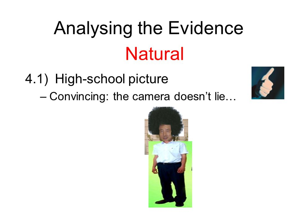 Analysing the Evidence 4.1)High-school picture –Convincing: the camera doesn't lie… Natural