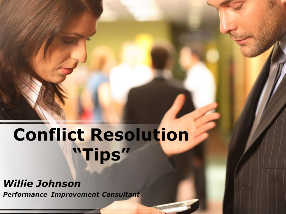 Conflict Resolution Tips Willie Johnson Performance Improvement Consultant