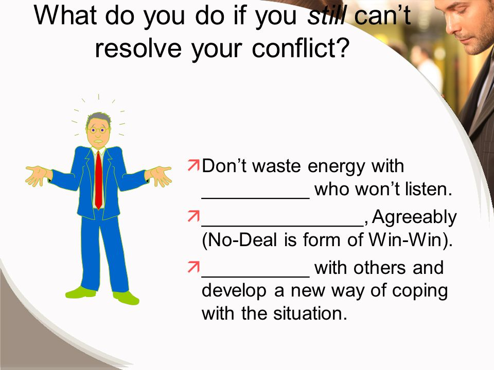 äDon't waste energy with __________ who won't listen.