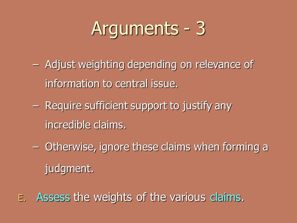 Arguments - 3 –Adjust weighting depending on relevance of information to central issue.