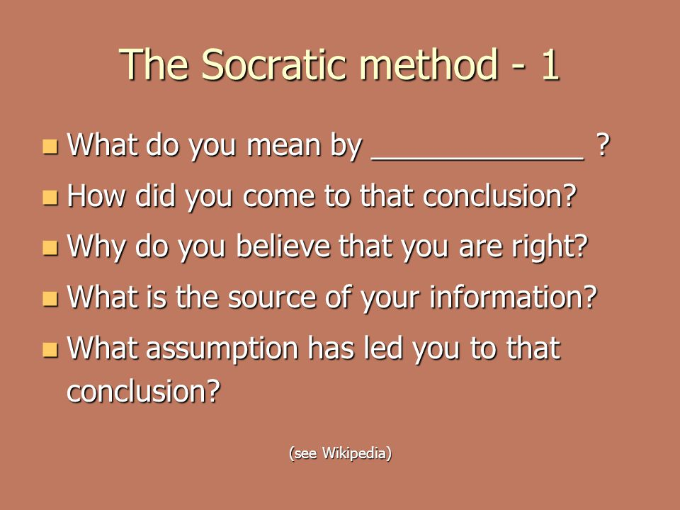 The Socratic method - 1 What do you mean by _____________ .