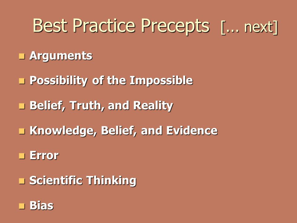 Best Practice Precepts [... next] Arguments Arguments Possibility of the Impossible Possibility of the Impossible Belief, Truth, and Reality Belief, T