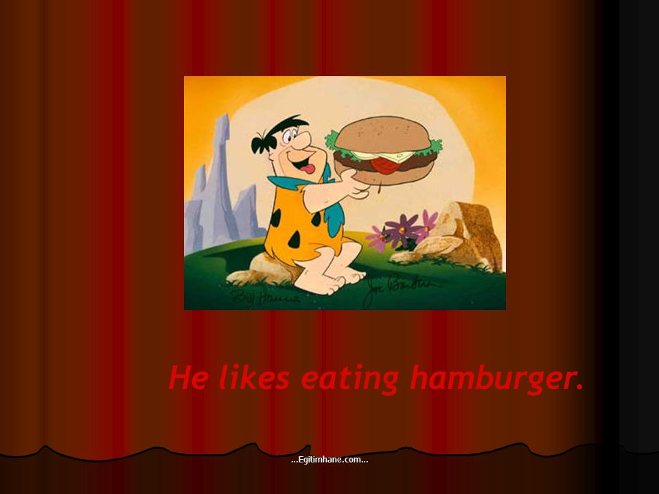 He likes eating hamburger. …Egitimhane.com…