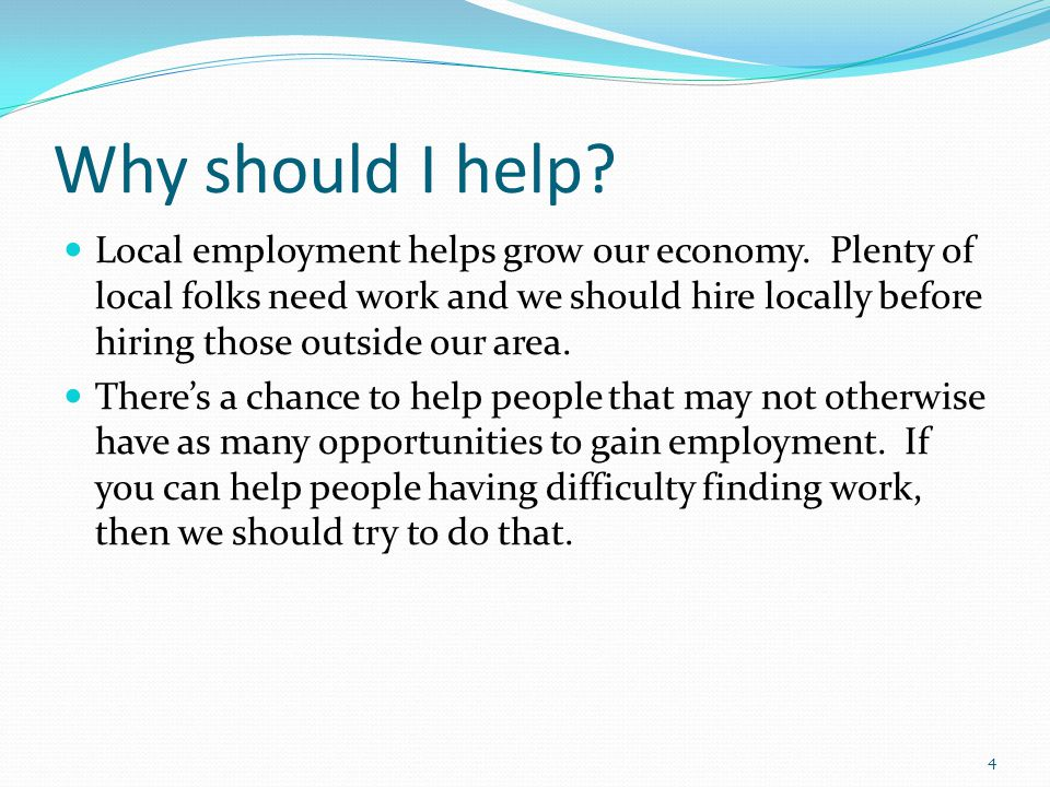 Why should I help. Local employment helps grow 0ur economy.