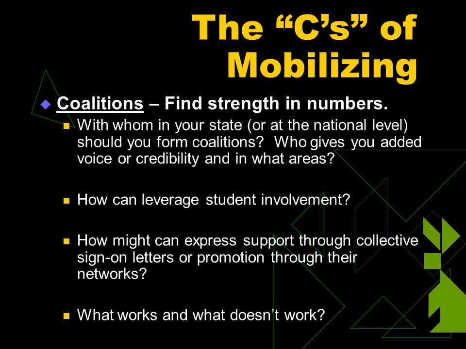 "The ""C's"" of Mobilizing  Coalitions – Find strength in numbers. With whom in your state (or at the national level) should you form coalitions? Who gi"