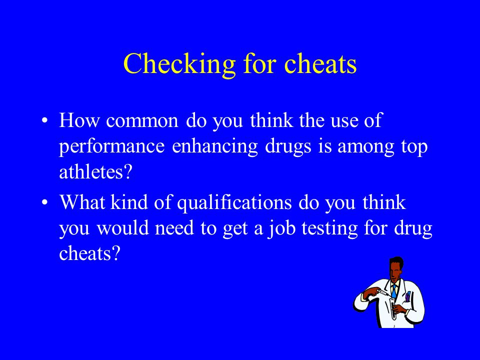 Checking for cheats How common do you think the use of performance enhancing drugs is among top athletes.