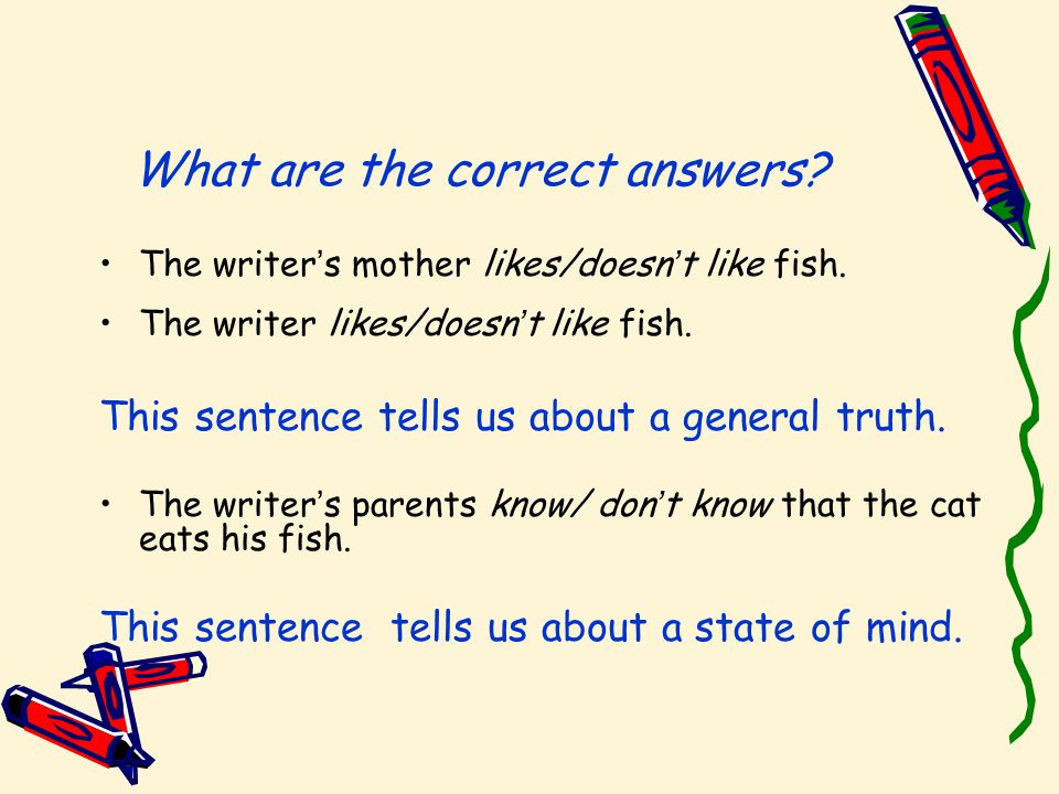 What are the correct answers. The writer ' s mother likes/doesn ' t like fish.