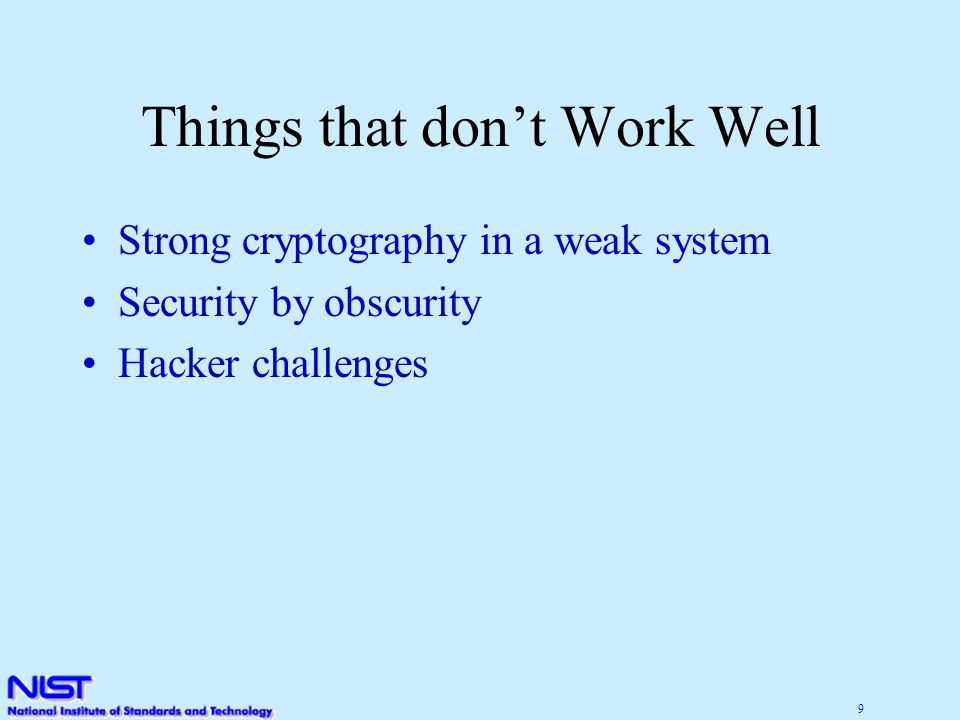 9 Things that don't Work Well Strong cryptography in a weak system Security by obscurity Hacker challenges