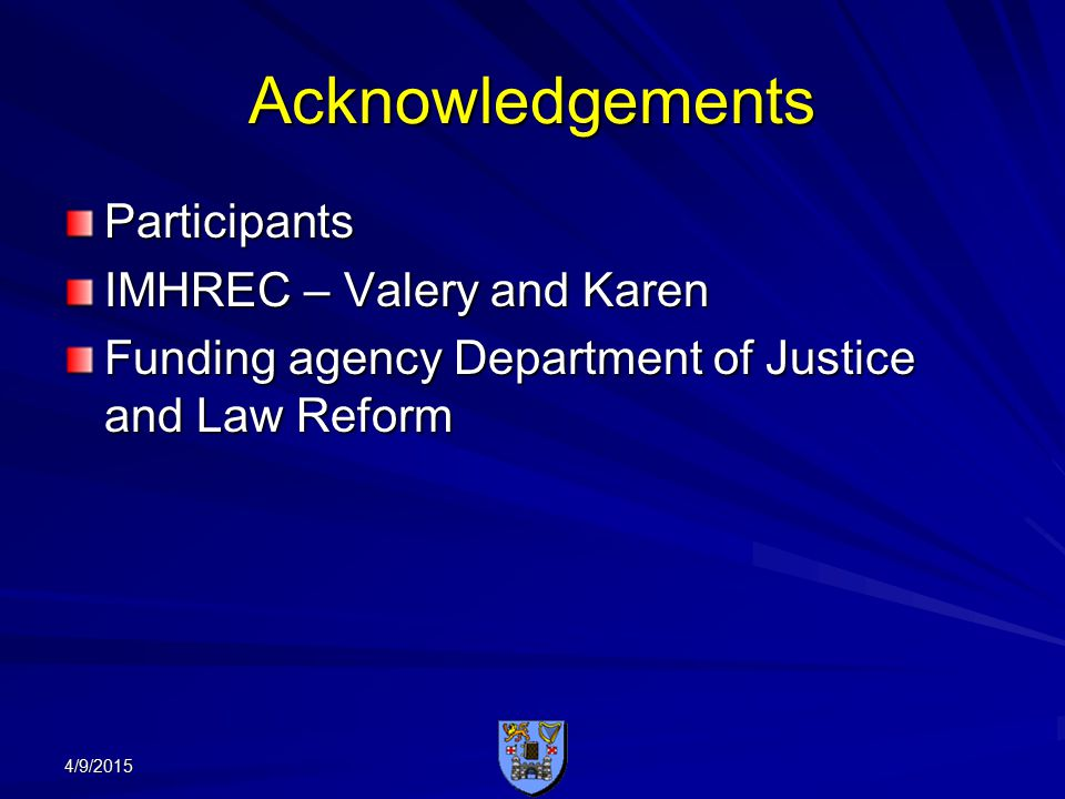 Acknowledgements Participants IMHREC – Valery and Karen Funding agency Department of Justice and Law Reform 4/9/2015