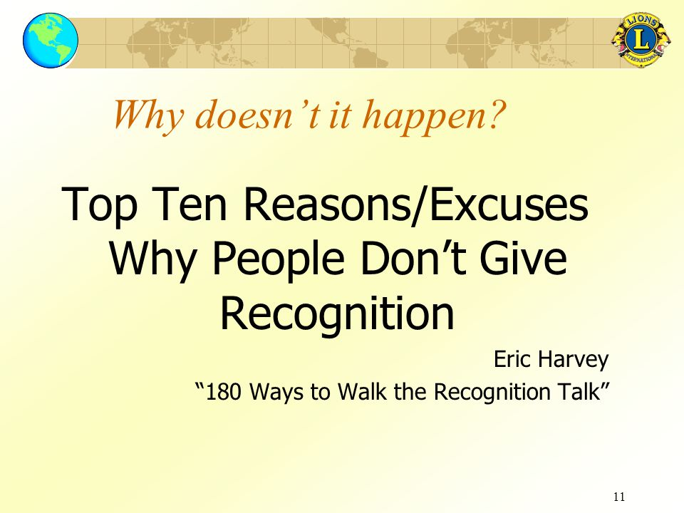 """11 Why doesn't it happen? Top Ten Reasons/Excuses Why People Don't Give Recognition Eric Harvey """"180 Ways to Walk the Recognition Talk"""""""