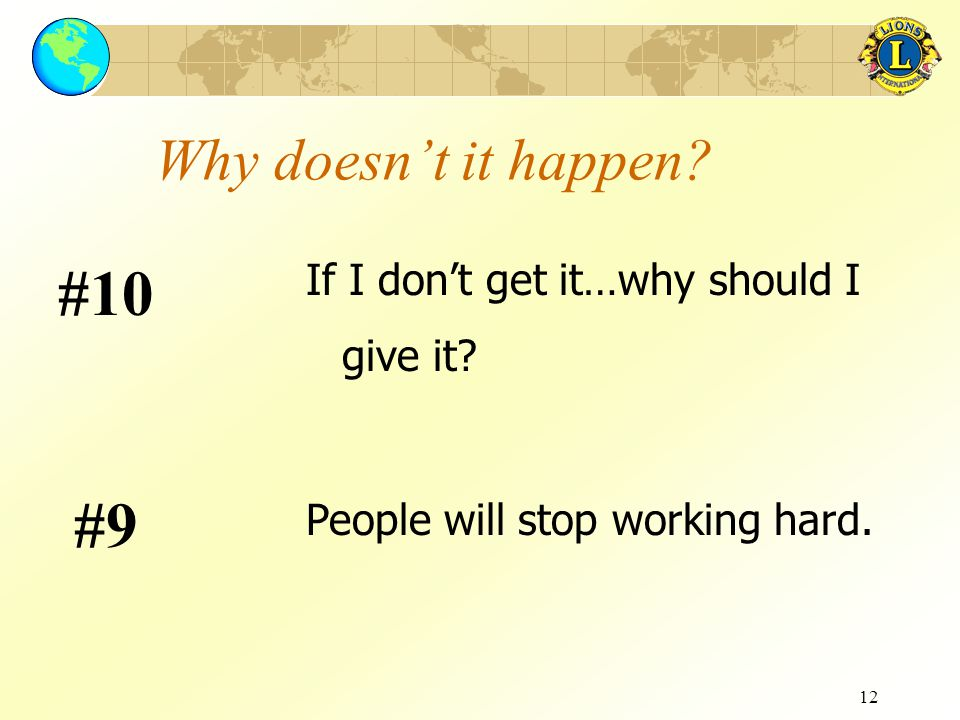 12 Why doesn't it happen? If I don't get it…why should I give it? #10 People will stop working hard. #9