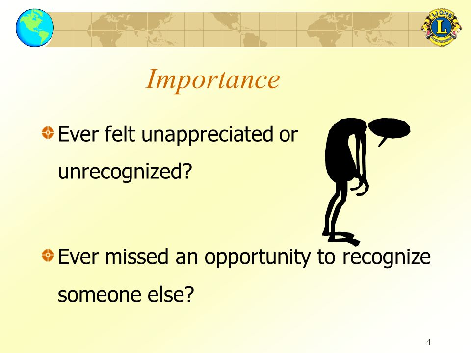 4 Ever felt unappreciated or unrecognized? Ever missed an opportunity to recognize someone else? Importance