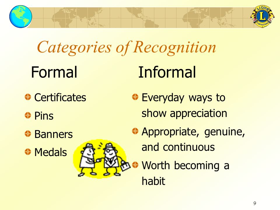 9 Categories of Recognition Certificates Pins Banners Medals Everyday ways to show appreciation Appropriate, genuine, and continuous Worth becoming a
