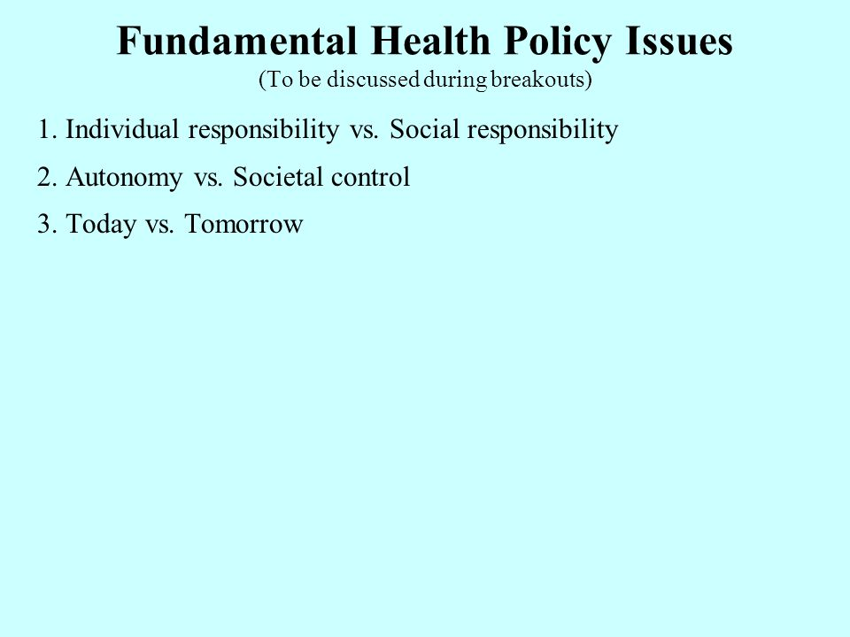 Fundamental Health Policy Issues (To be discussed during breakouts) 1.