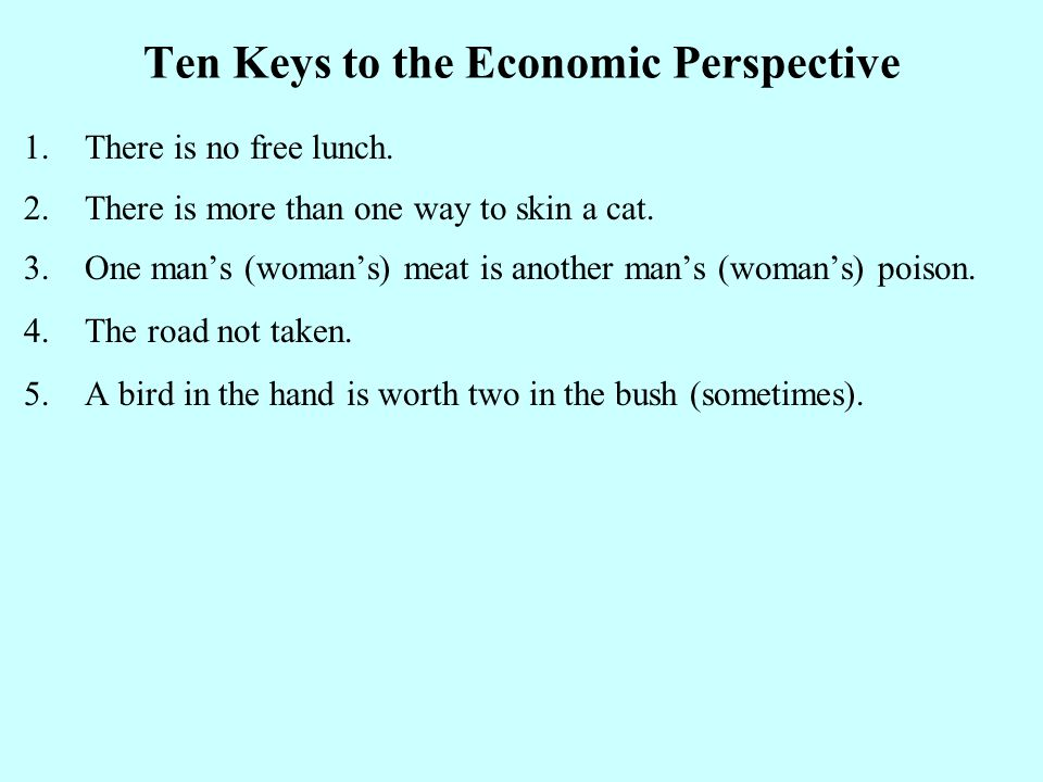 Ten Keys to the Economic Perspective 1.There is no free lunch.