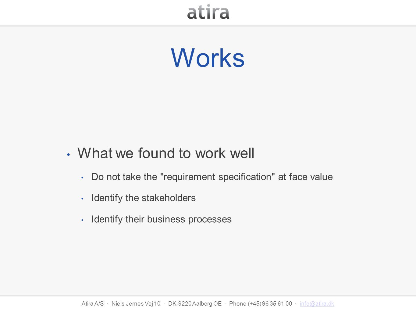 Atira A/S · Niels Jernes Vej 10 · DK-9220 Aalborg OE · Phone (+45) 96 35 61 00 · info@atira.dkinfo@atira.dk Doesn t work Planning and managing the project by the need to define a data model Trusting the process of defining the data model to bring up all relevant requirements