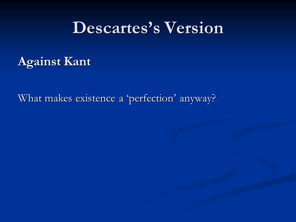 Descartes's Version Against Kant What makes existence a 'perfection' anyway