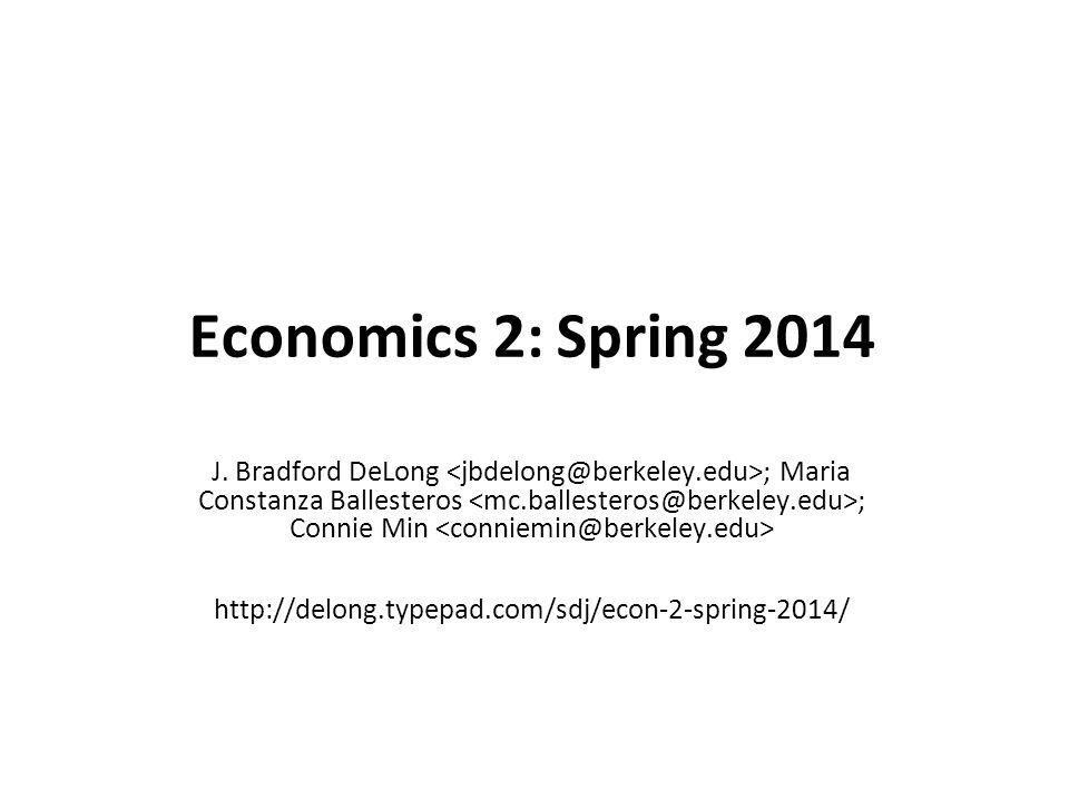 Economics 2: Spring 2014: iClicker http://delong.typepad.com/sdj/econ-1-spring-2012/ January 27, 2014, 4-5:30 101 Barker, U.C.