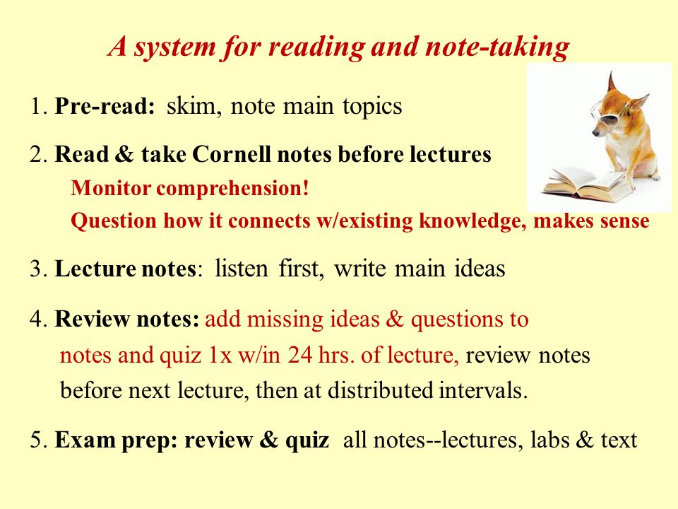 A system for reading and note-taking 1. Pre-read: skim, note main topics 2.