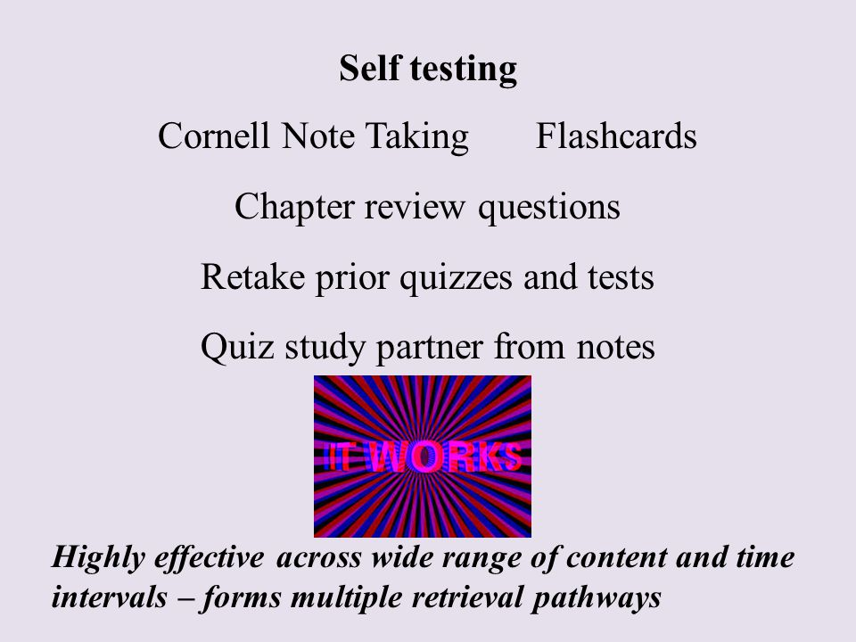 Self testing Cornell Note Taking Flashcards Chapter review questions Retake prior quizzes and tests Quiz study partner from notes Highly effective acr