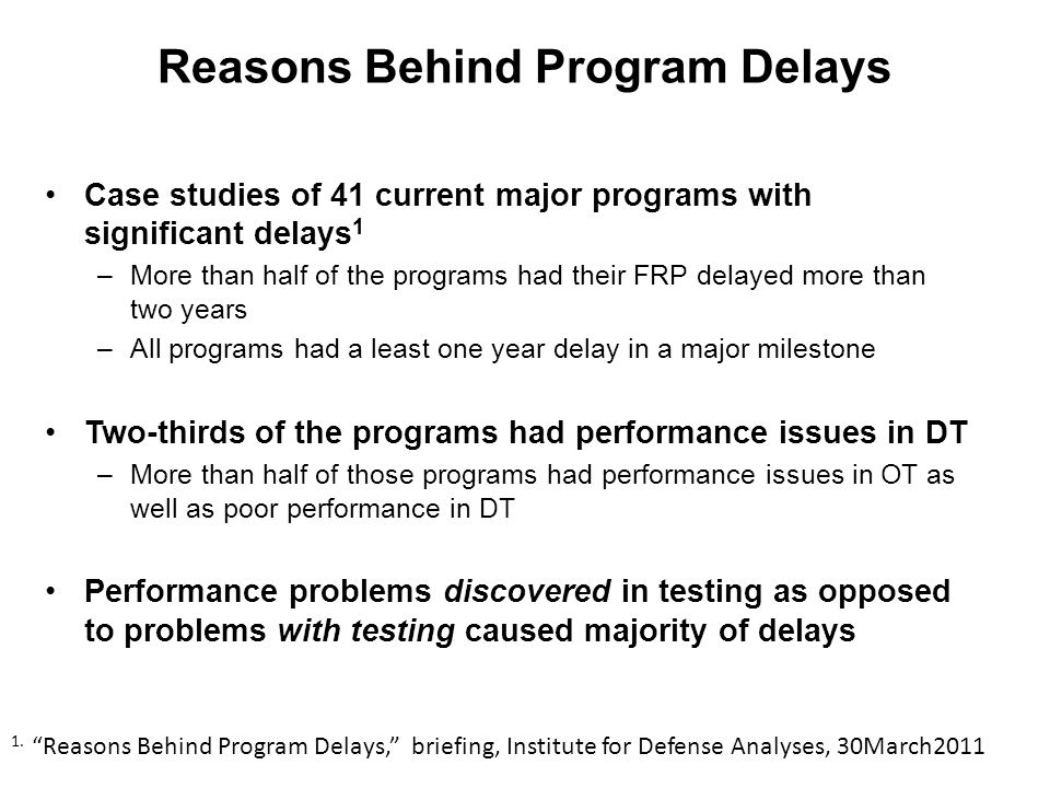 Reasons Behind Program Delays Case studies of 41 current major programs with significant delays 1 –More than half of the programs had their FRP delaye