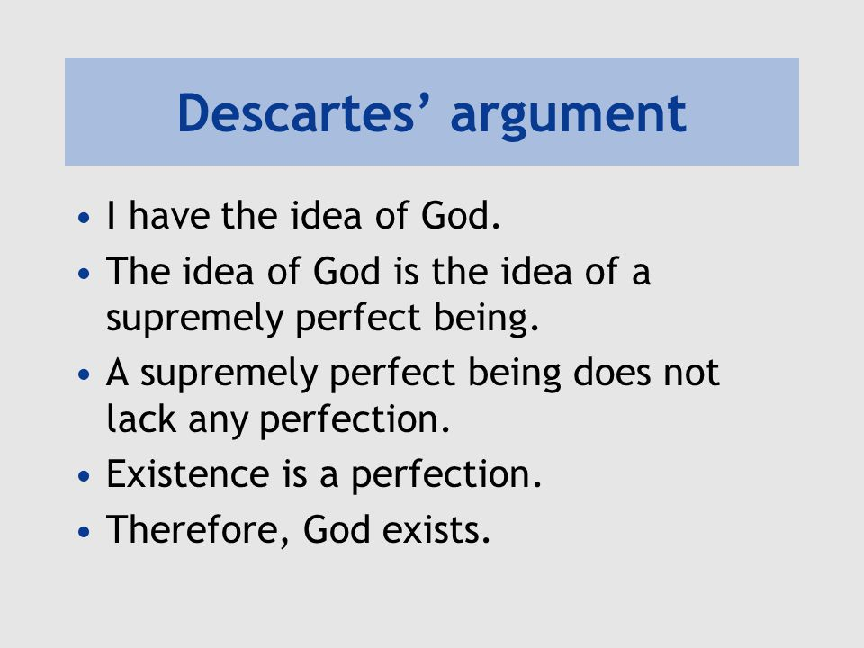 essay on descartes existence of god The existence of god has been a question since the idea of god was conceived descartes tries to prove gods existence, to disprove his evil demon theory, and to show that there is without a doubt something external to ones own existence.