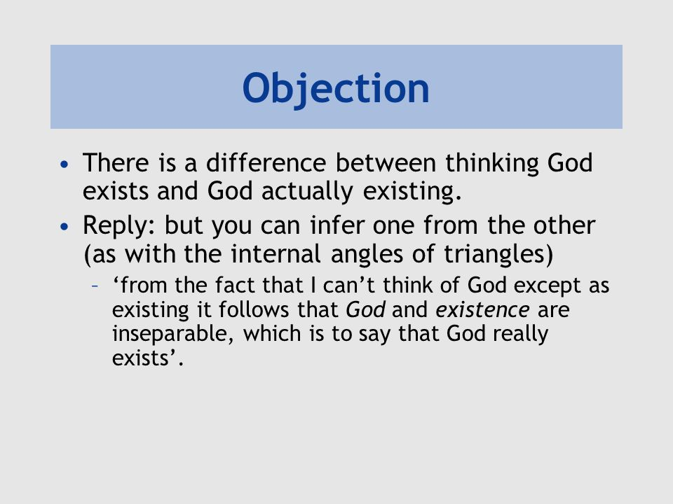 Objection There is a difference between thinking God exists and God actually existing. Reply: but you can infer one from the other (as with the intern