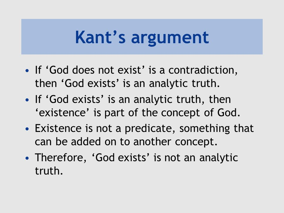 Kant's argument If 'God does not exist' is a contradiction, then 'God exists' is an analytic truth. If 'God exists' is an analytic truth, then 'existe