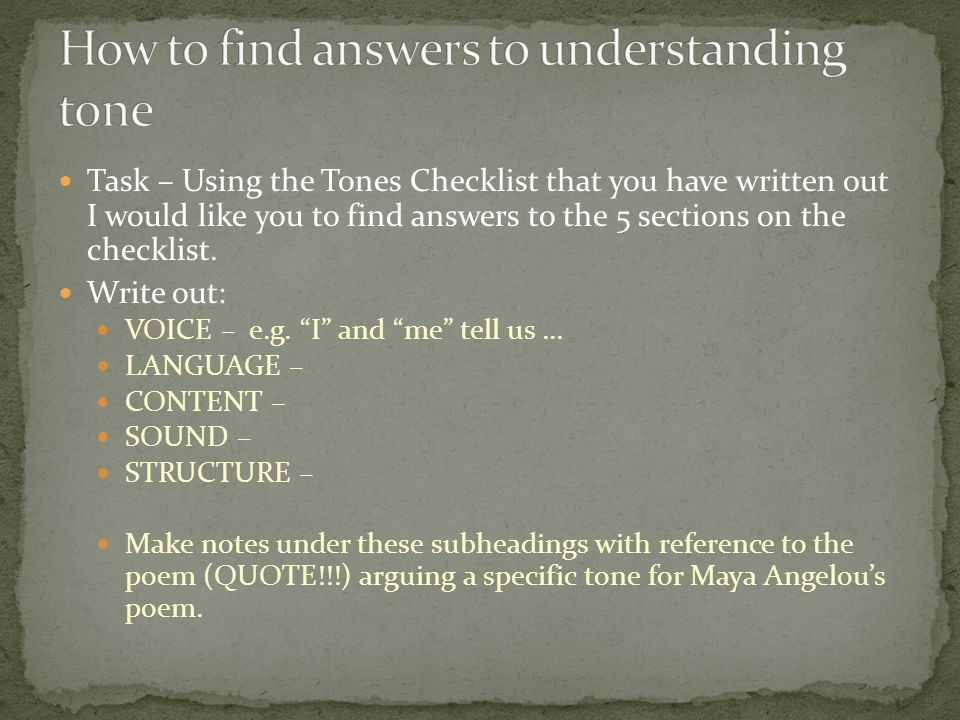 Task – Using the Tones Checklist that you have written out I would like you to find answers to the 5 sections on the checklist.