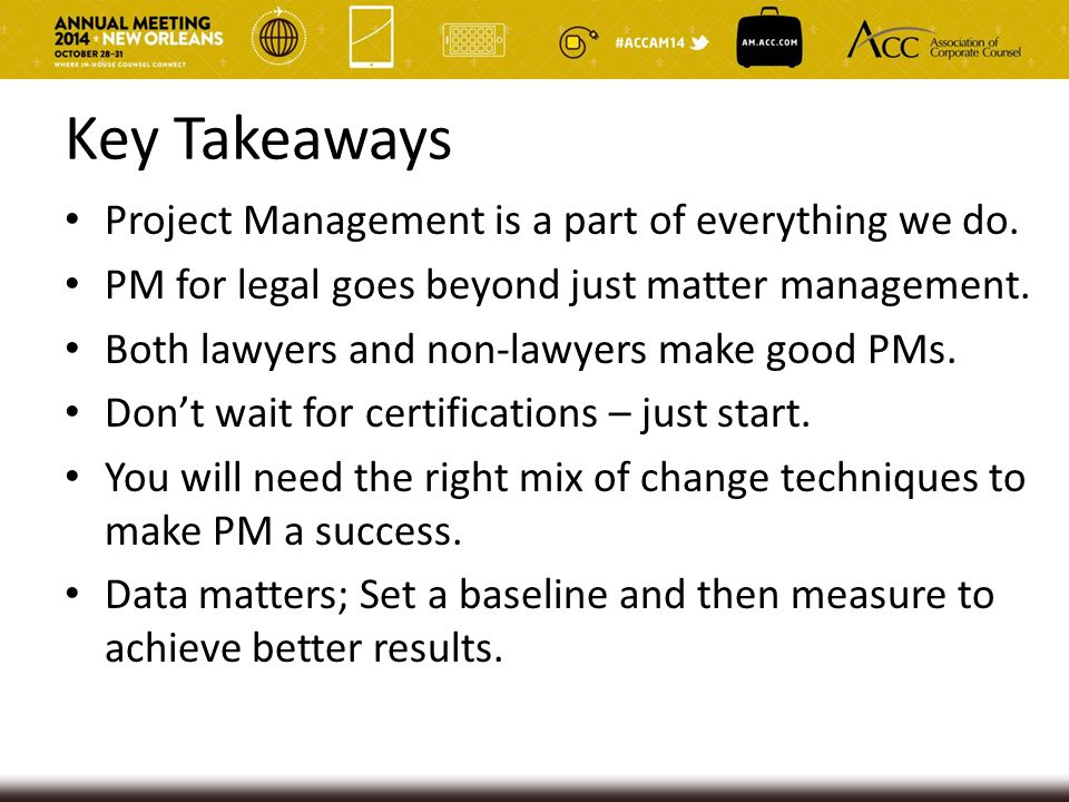 Key Takeaways Project Management is a part of everything we do. PM for legal goes beyond just matter management. Both lawyers and non-lawyers make goo