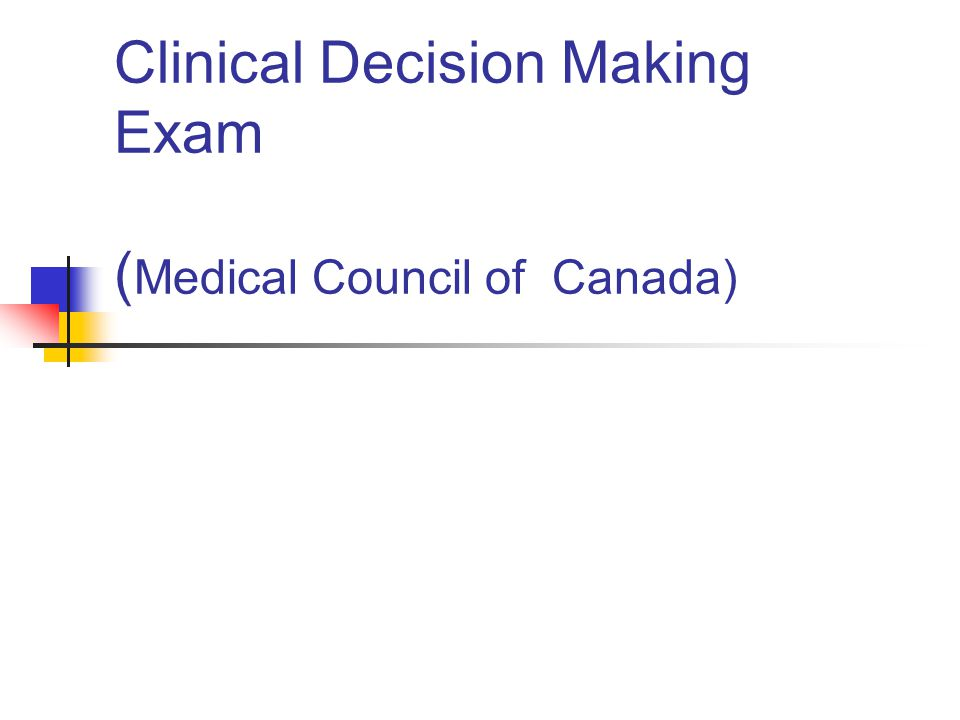 Clinical Decision Making Exam ( Medical Council of Canada)