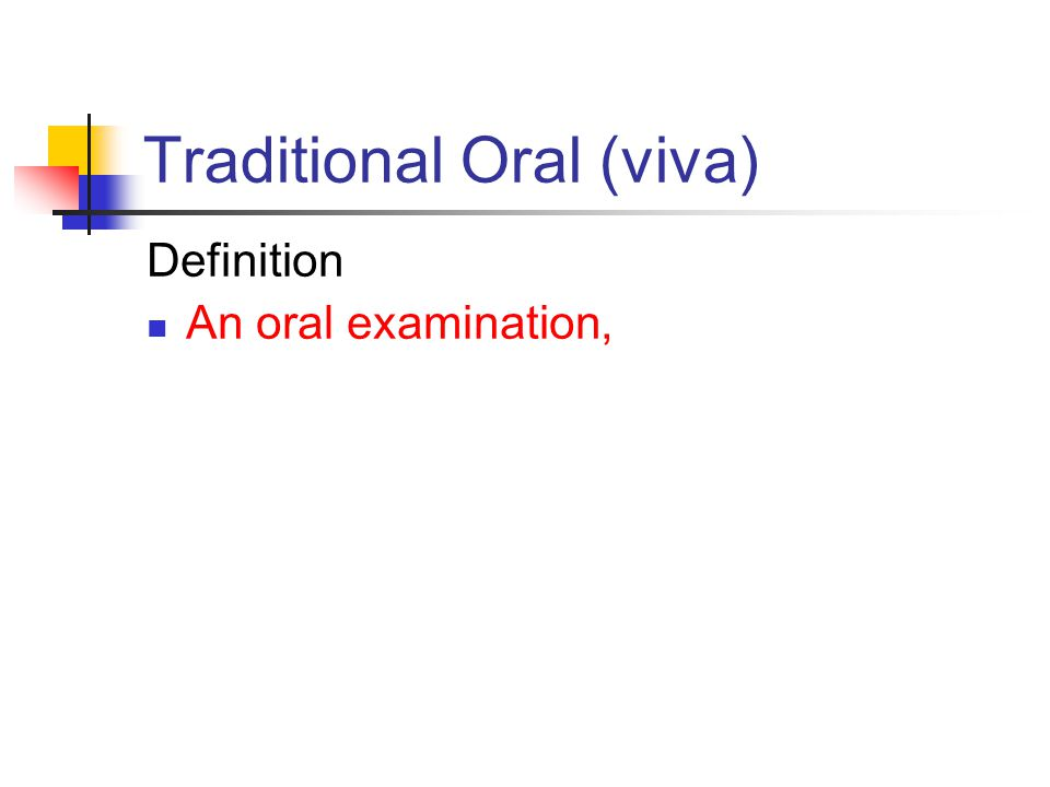 Traditional Oral (viva) Definition An oral examination,