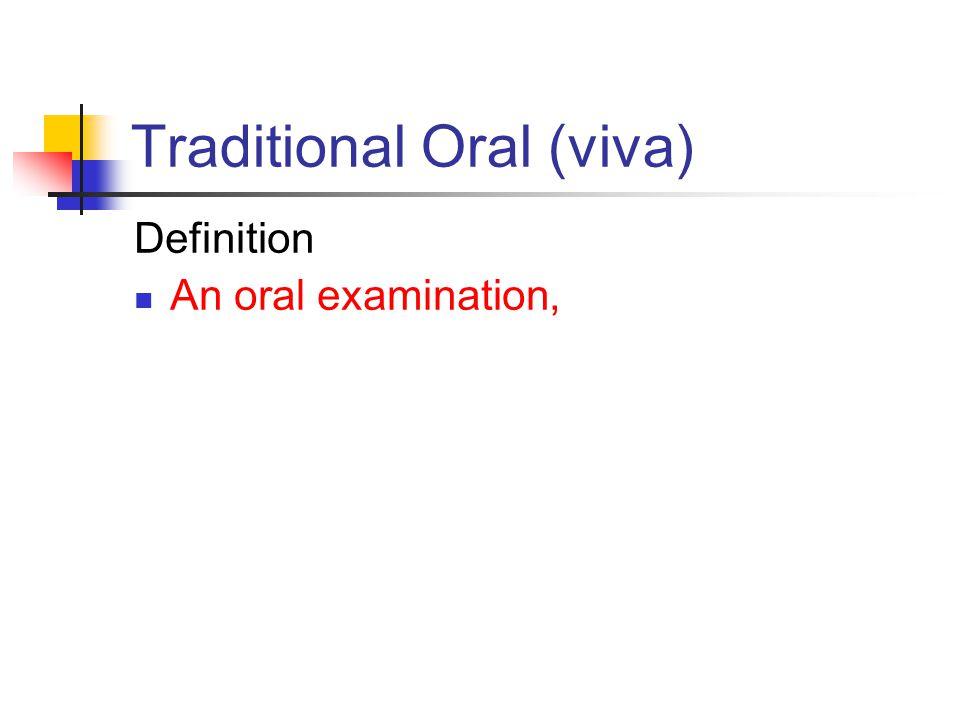Traditional Oral (viva) Definition An oral examination,