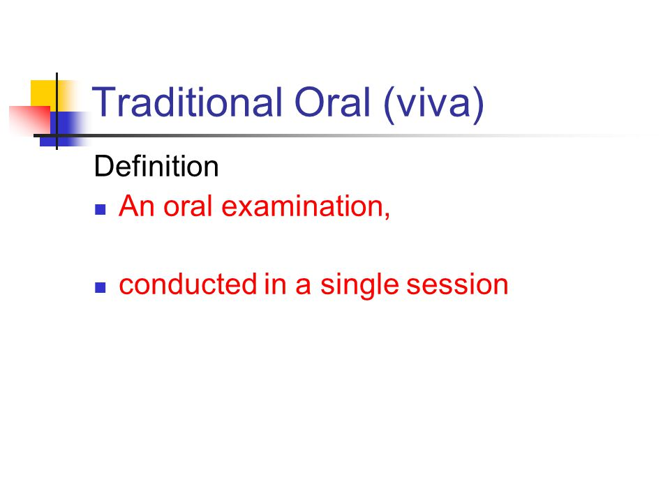 Traditional Oral (viva) Definition An oral examination, conducted in a single session