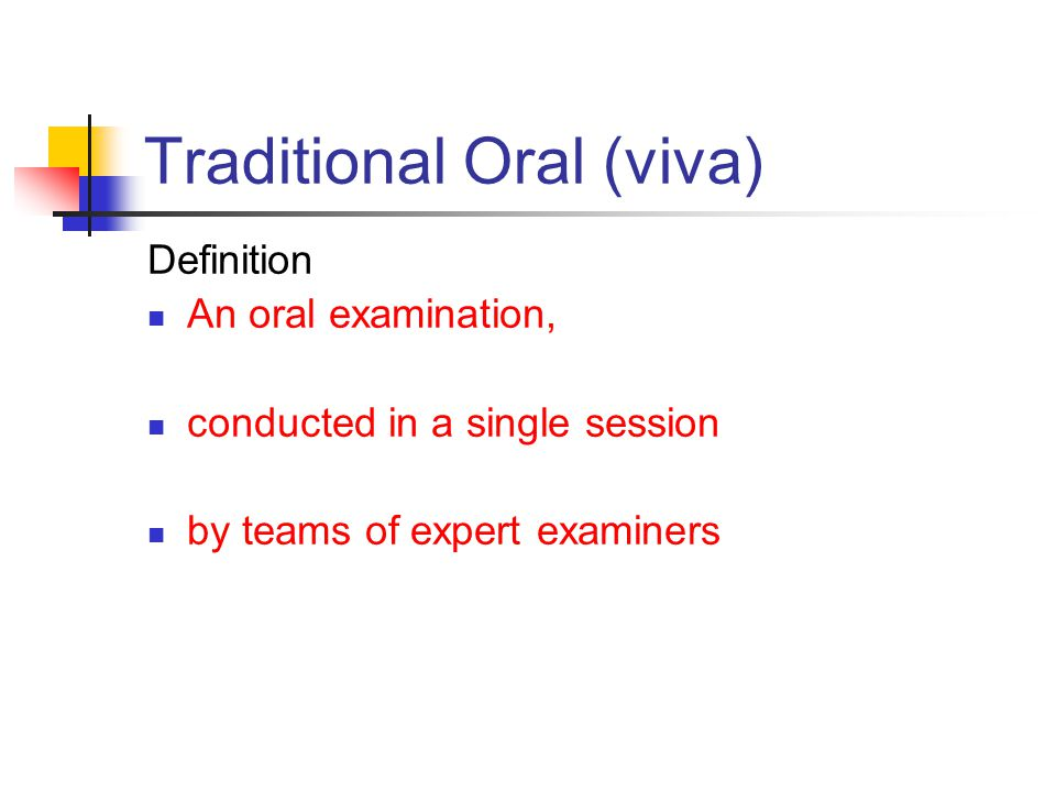 Traditional Oral (viva) Definition An oral examination, conducted in a single session by teams of expert examiners