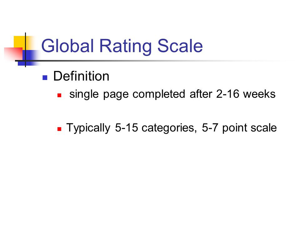 Global Rating Scale Definition single page completed after 2-16 weeks Typically 5-15 categories, 5-7 point scale
