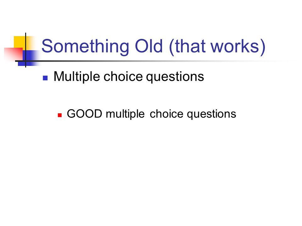 Something Old (that works) Multiple choice questions GOOD multiple choice questions