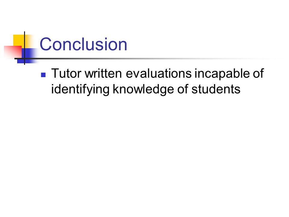 Conclusion Tutor written evaluations incapable of identifying knowledge of students