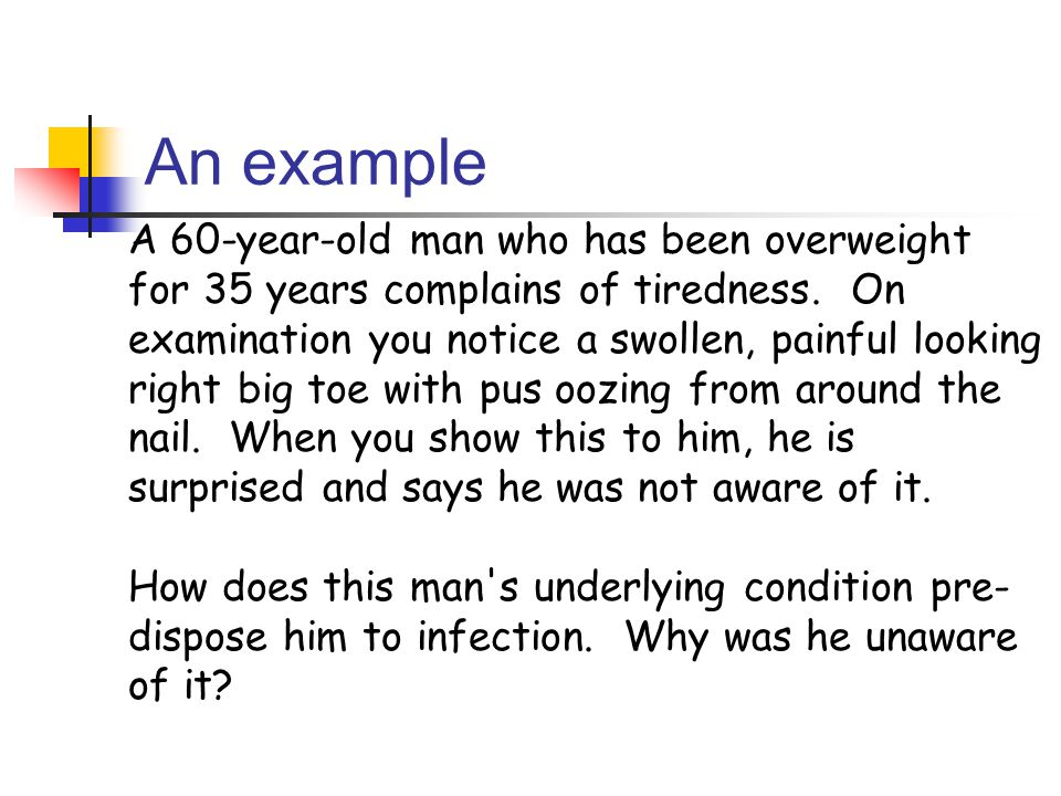 An example A 60-year-old man who has been overweight for 35 years complains of tiredness.