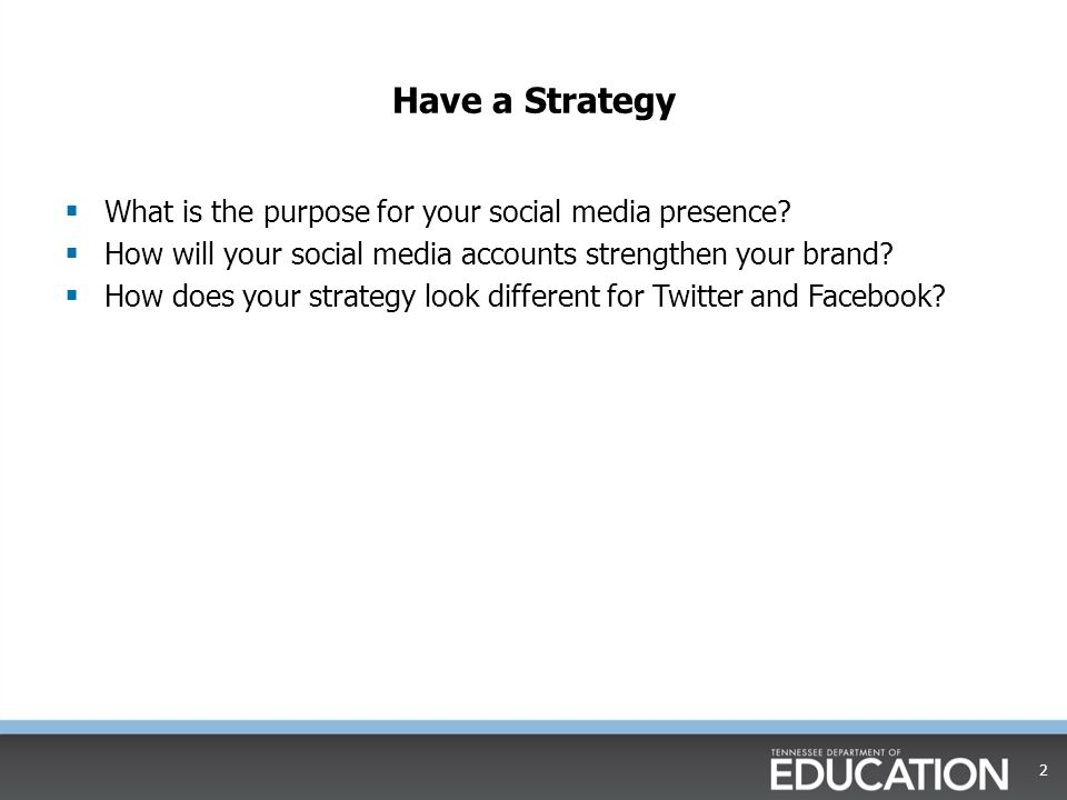 Have a Strategy  What is the purpose for your social media presence?  How will your social media accounts strengthen your brand?  How does your str