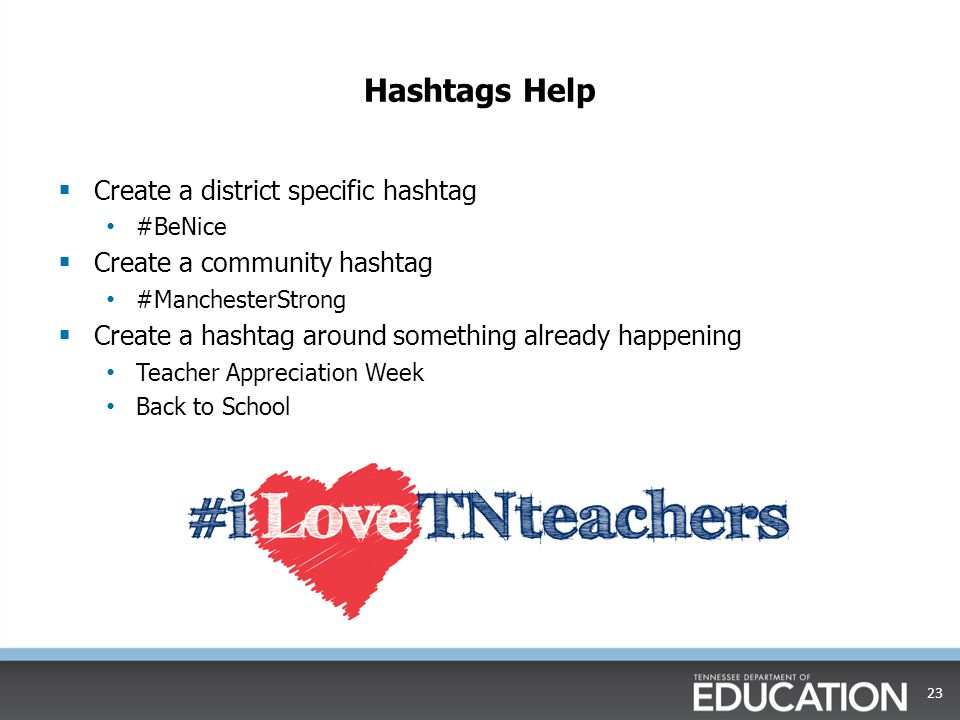 Hashtags Help  Create a district specific hashtag #BeNice  Create a community hashtag #ManchesterStrong  Create a hashtag around something already