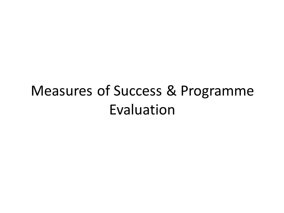 Measures of Success & Programme Evaluation