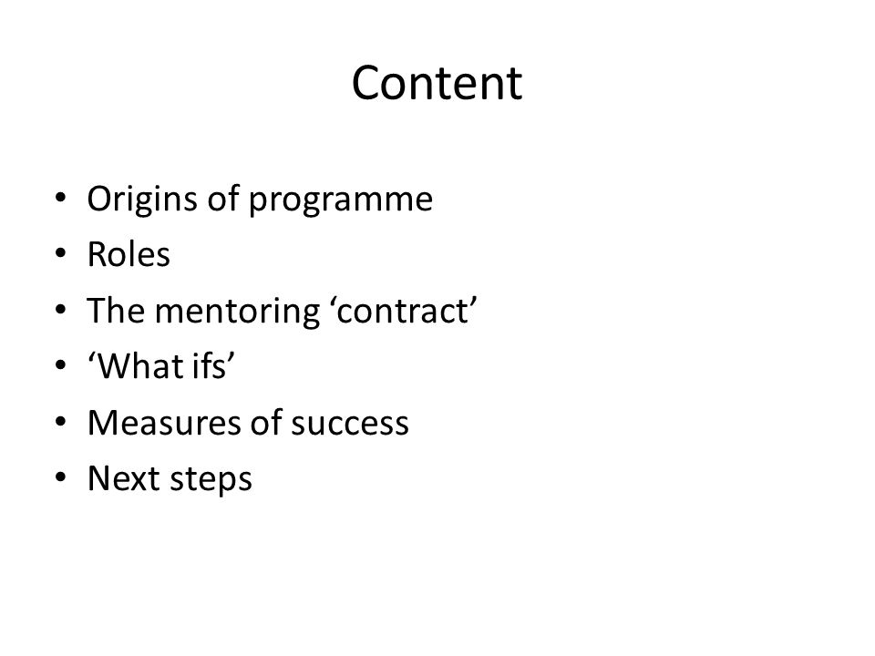Content Origins of programme Roles The mentoring 'contract' 'What ifs' Measures of success Next steps